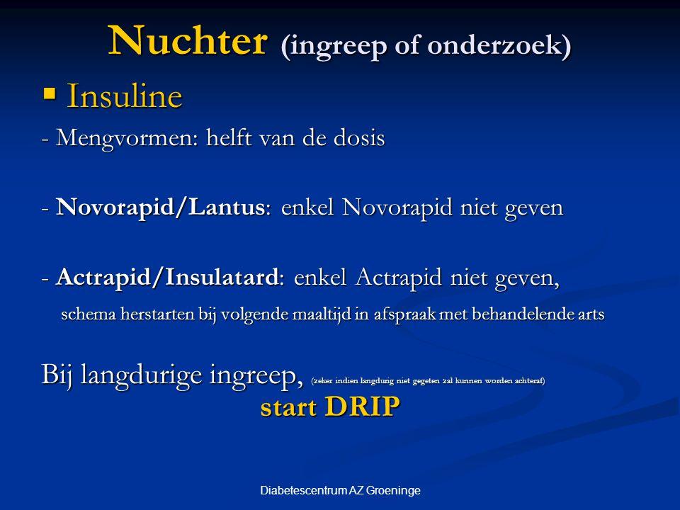 Diabetescentrum AZ Groeninge Nuchter (ingreep of onderzoek)  Insuline - Mengvormen: helft van de dosis - Novorapid/Lantus: enkel Novorapid niet geven