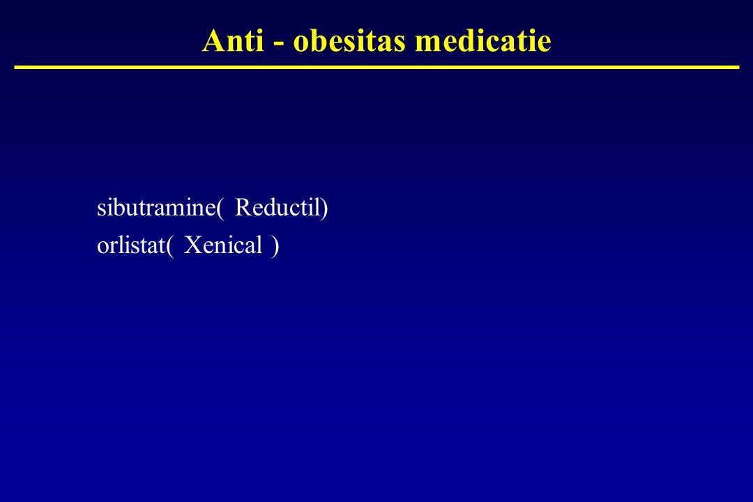 Anti - obesitas medicatie sibutramine( Reductil) orlistat( Xenical )