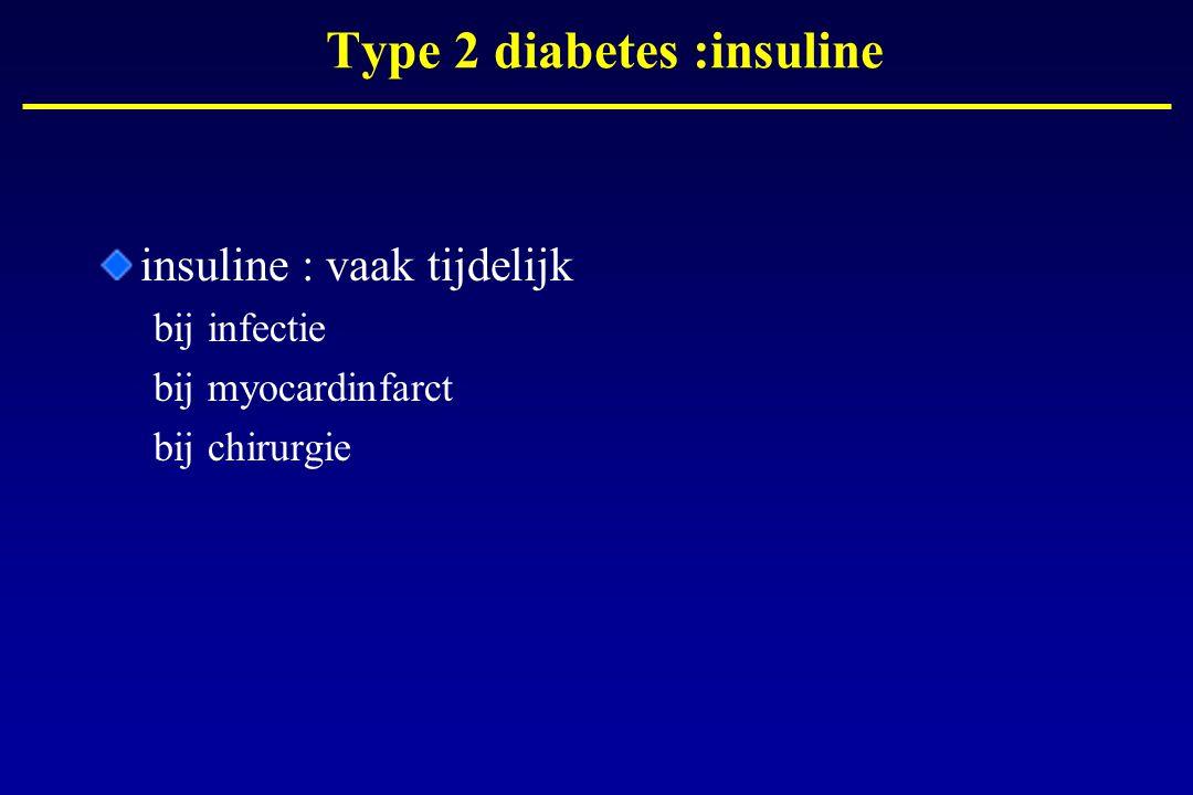 Type 2 diabetes :insuline insuline : vaak tijdelijk bij infectie bij myocardinfarct bij chirurgie