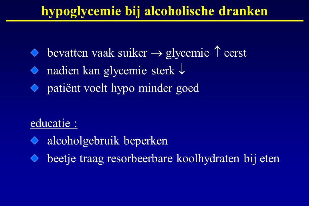 hypoglycemie bij alcoholische dranken bevatten vaak suiker  glycemie  eerst nadien kan glycemie sterk  patiënt voelt hypo minder goed educatie : al