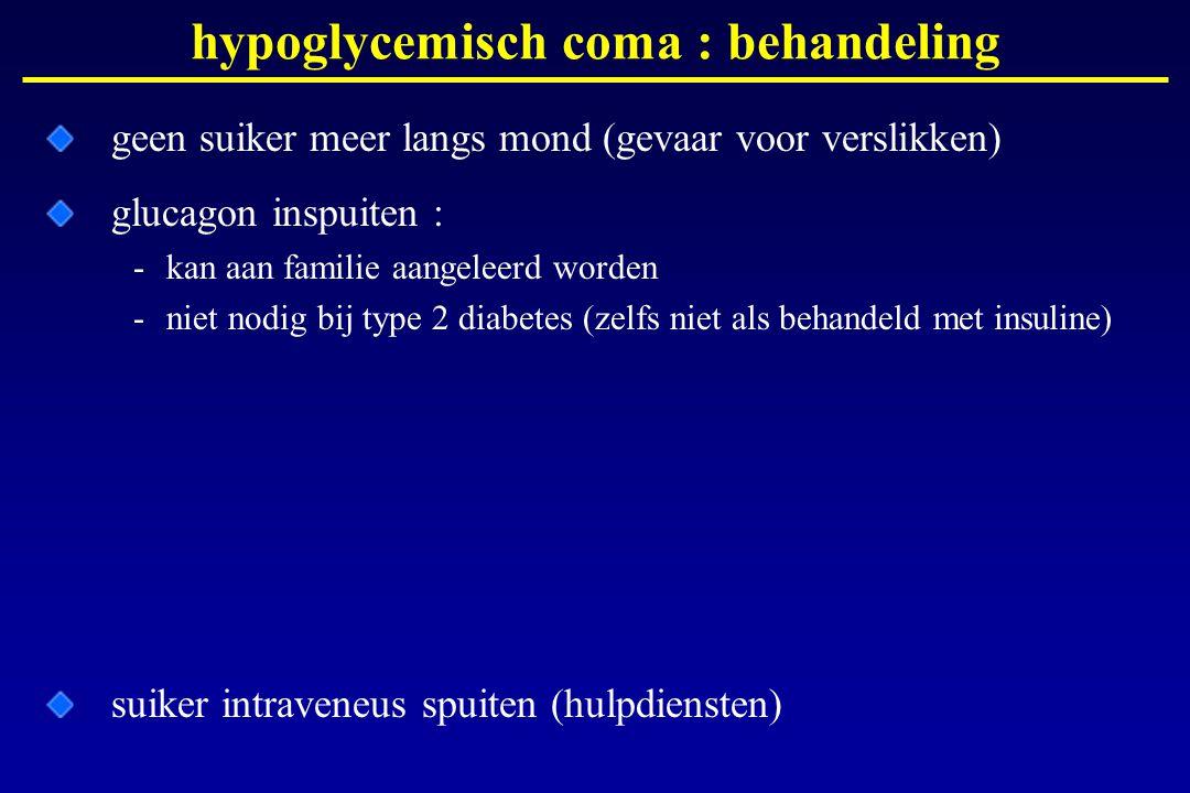 hypoglycemisch coma : behandeling geen suiker meer langs mond (gevaar voor verslikken) glucagon inspuiten : -kan aan familie aangeleerd worden -niet n