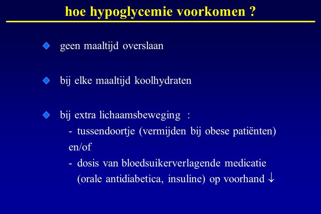 hoe hypoglycemie voorkomen ? geen maaltijd overslaan bij elke maaltijd koolhydraten bij extra lichaamsbeweging : -tussendoortje (vermijden bij obese p