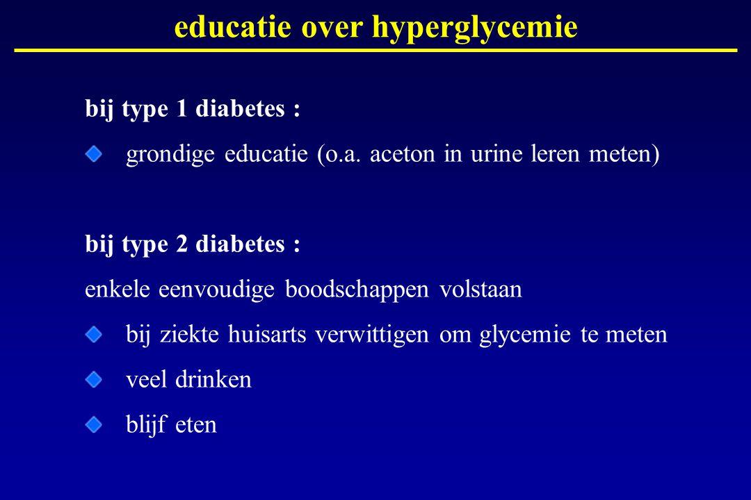 educatie over hyperglycemie bij type 1 diabetes : grondige educatie (o.a. aceton in urine leren meten) bij type 2 diabetes : enkele eenvoudige boodsch