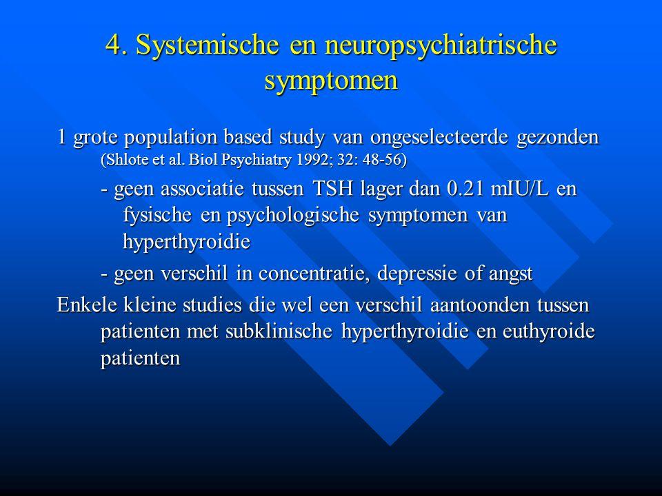4. Systemische en neuropsychiatrische symptomen 1 grote population based study van ongeselecteerde gezonden (Shlote et al. Biol Psychiatry 1992; 32: 4
