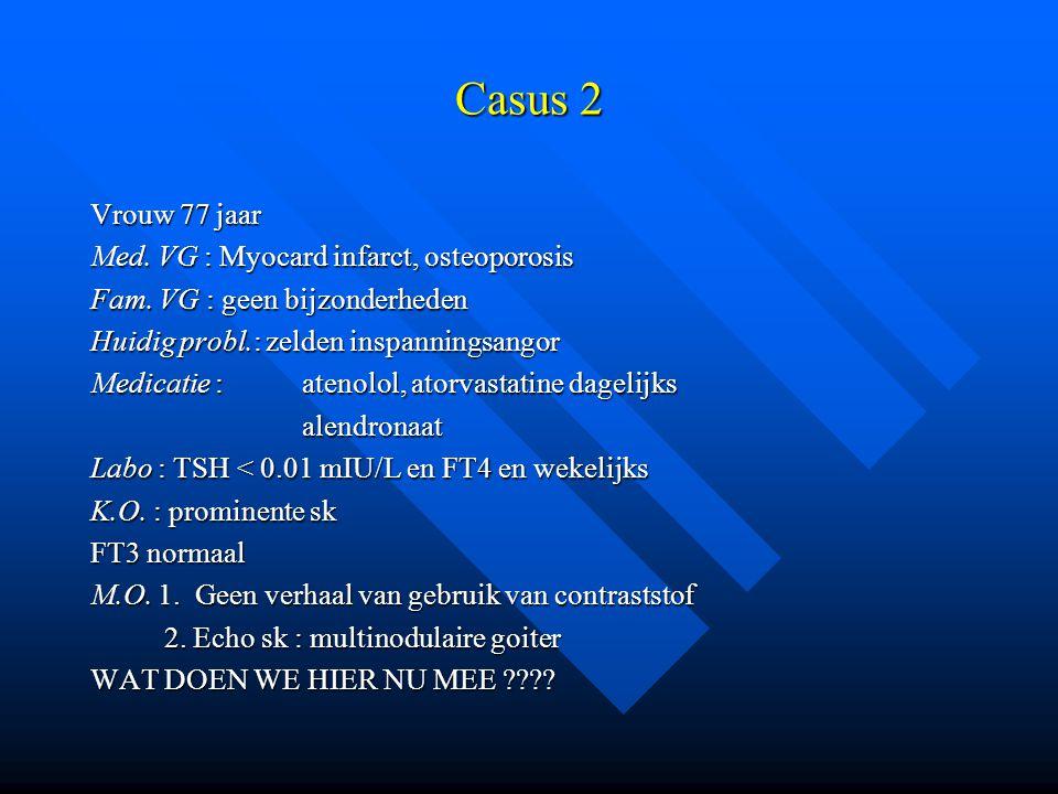 Casus 2 Vrouw 77 jaar Med.VG : Myocard infarct, osteoporosis Fam.