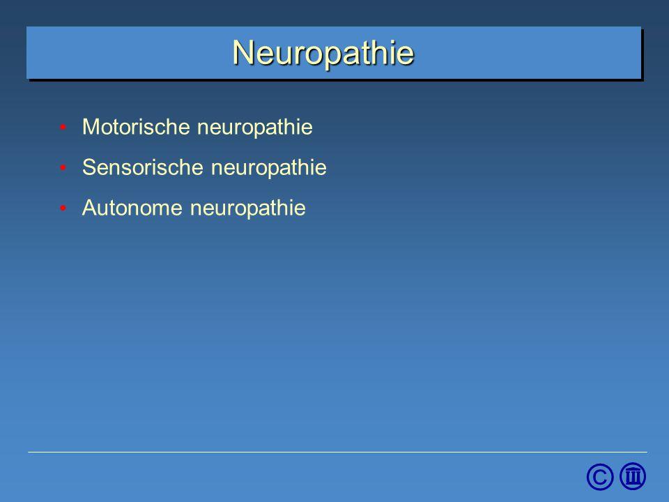 © Neuropathie Motorische neuropathie Sensorische neuropathie Autonome neuropathie