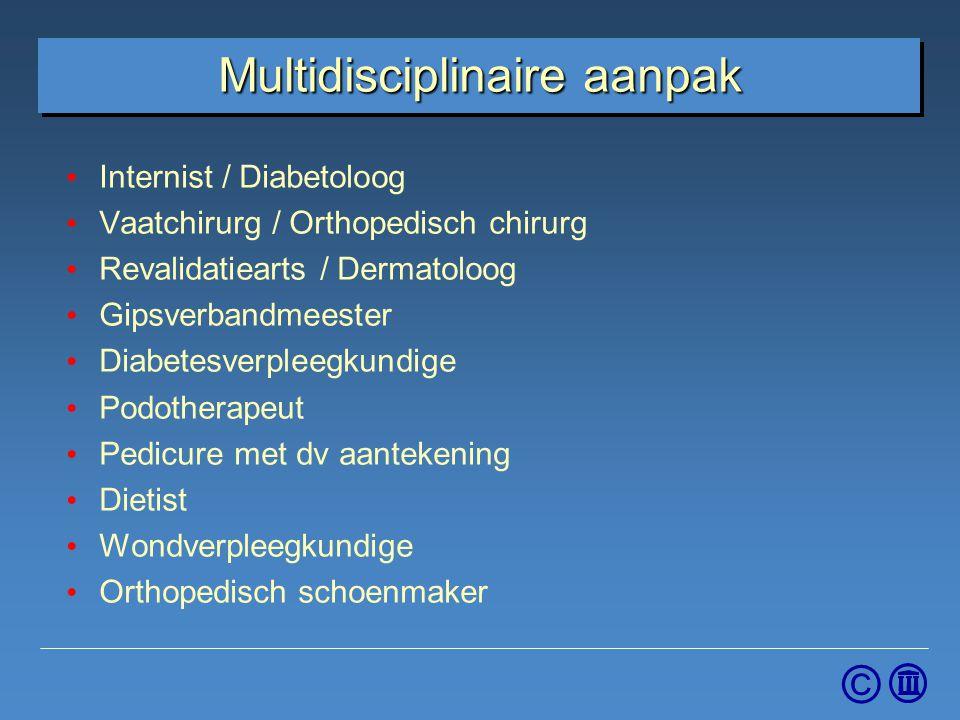 © Multidisciplinaire aanpak Internist / Diabetoloog Vaatchirurg / Orthopedisch chirurg Revalidatiearts / Dermatoloog Gipsverbandmeester Diabetesverple