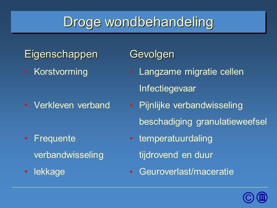 © Droge wondbehandeling Eigenschappen Korstvorming Verkleven verband Frequente verbandwisseling lekkageGevolgen Langzame migratie cellen Infectiegevaa