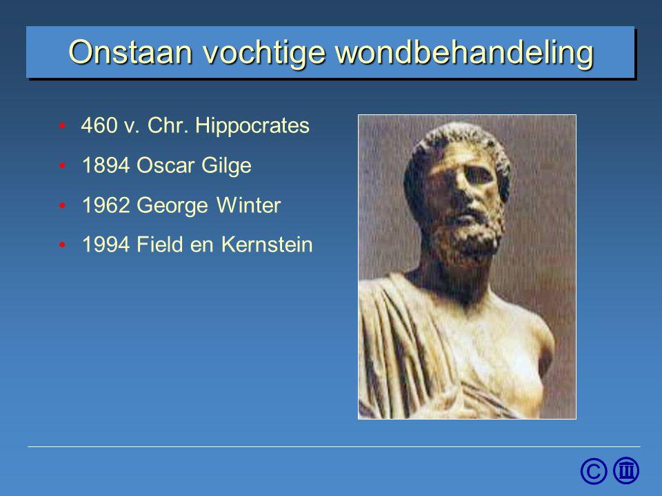 © Onstaan vochtige wondbehandeling 460 v. Chr. Hippocrates 1894 Oscar Gilge 1962 George Winter 1994 Field en Kernstein