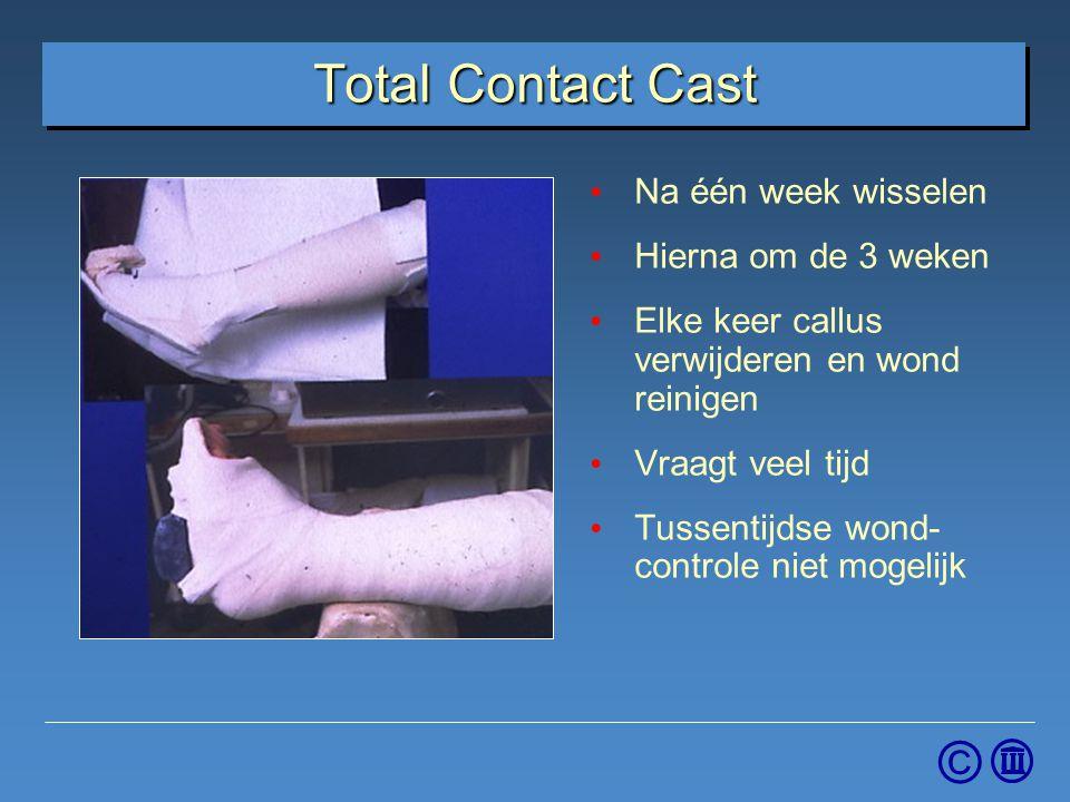 © Total Contact Cast Na één week wisselen Hierna om de 3 weken Elke keer callus verwijderen en wond reinigen Vraagt veel tijd Tussentijdse wond- contr
