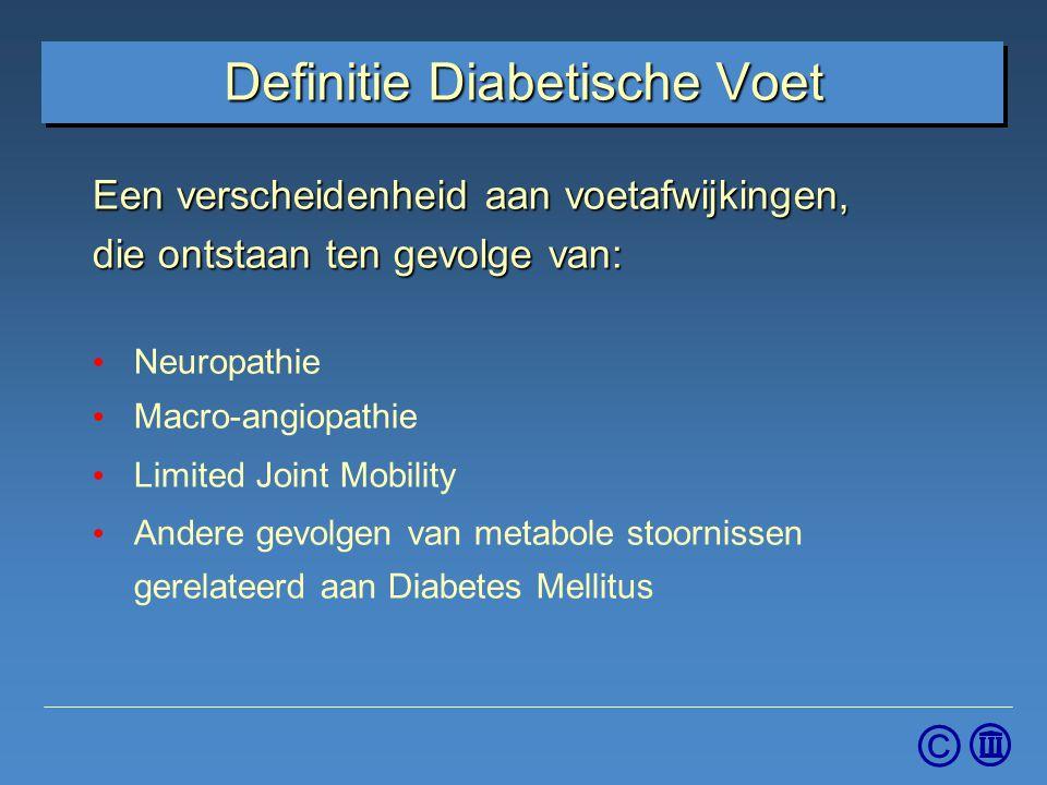 © Definitie Diabetische Voet Een verscheidenheid aan voetafwijkingen, die ontstaan ten gevolge van: Neuropathie Macro-angiopathie Limited Joint Mobili