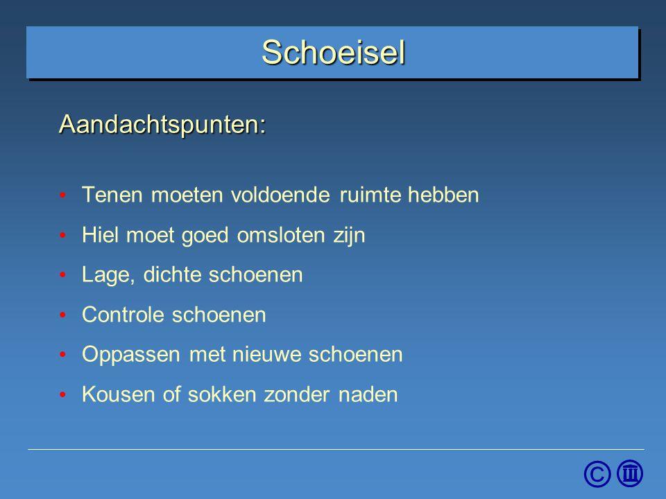 © Schoeisel Aandachtspunten: Tenen moeten voldoende ruimte hebben Hiel moet goed omsloten zijn Lage, dichte schoenen Controle schoenen Oppassen met ni