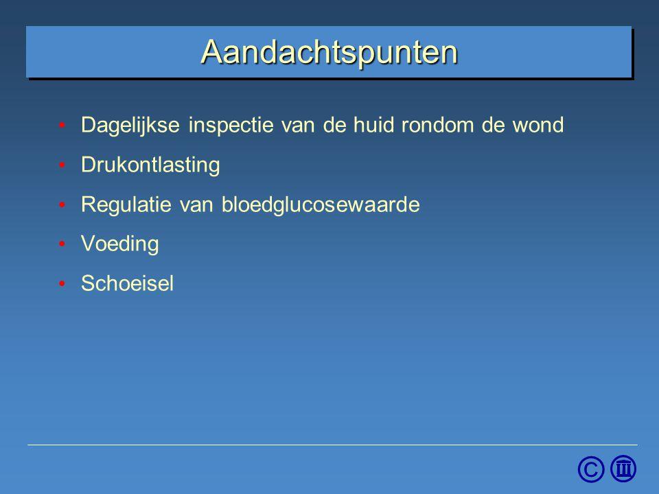 © Aandachtspunten Dagelijkse inspectie van de huid rondom de wond Drukontlasting Regulatie van bloedglucosewaarde Voeding Schoeisel