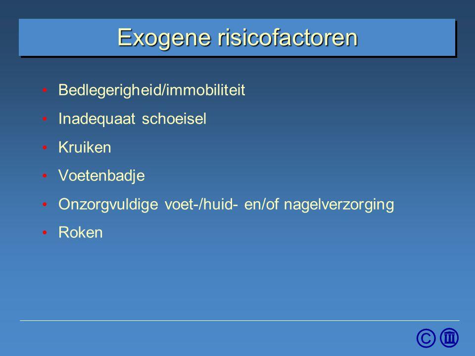 © Exogene risicofactoren Bedlegerigheid/immobiliteit Inadequaat schoeisel Kruiken Voetenbadje Onzorgvuldige voet-/huid- en/of nagelverzorging Roken