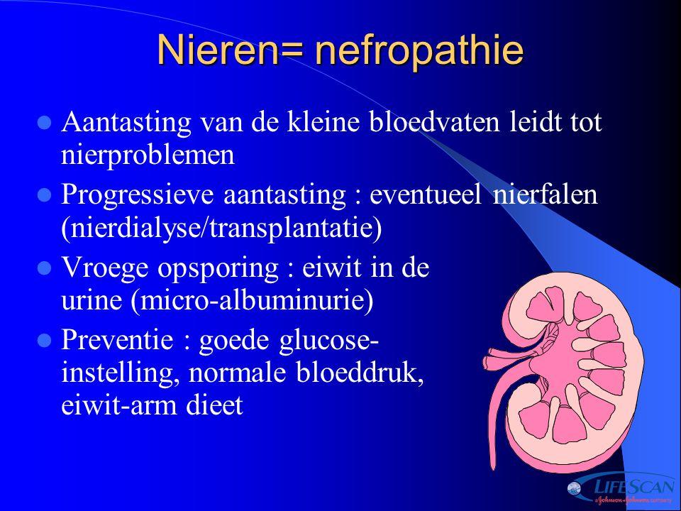 Nieren= nefropathie Aantasting van de kleine bloedvaten leidt tot nierproblemen Progressieve aantasting : eventueel nierfalen (nierdialyse/transplanta