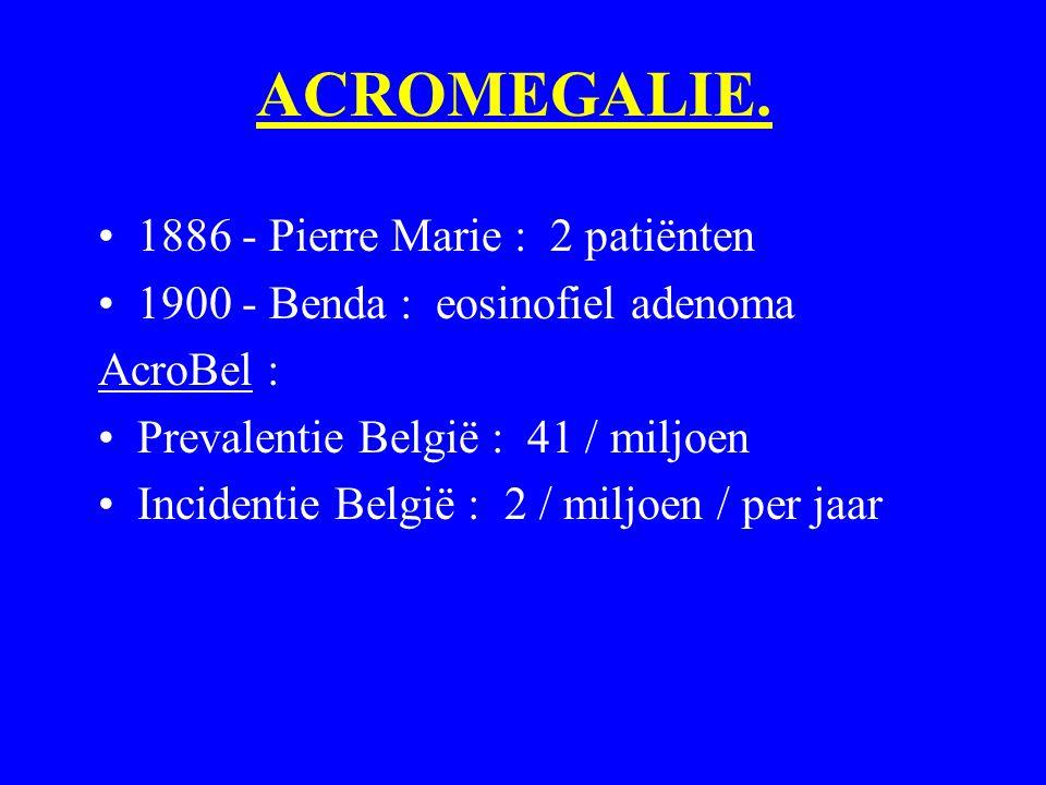 ACROMEGALIE. 1886 - Pierre Marie : 2 patiënten 1900 - Benda : eosinofiel adenoma AcroBel : Prevalentie België : 41 / miljoen Incidentie België : 2 / m