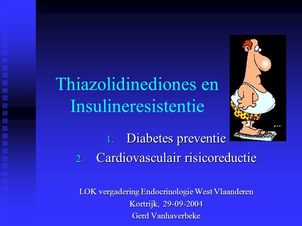 Thiazolidinediones en Insulineresistentie 1. Diabetes preventie 2. Cardiovasculair risicoreductie LOK vergadering Endocrinologie West Vlaanderen Kortr