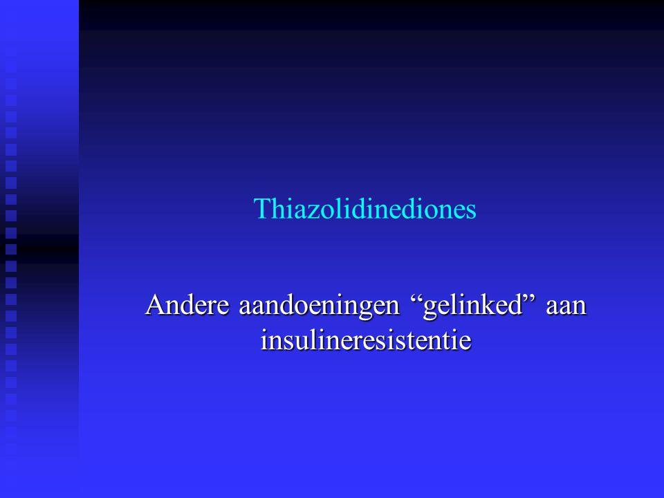 """Thiazolidinediones Andere aandoeningen """"gelinked"""" aan insulineresistentie"""