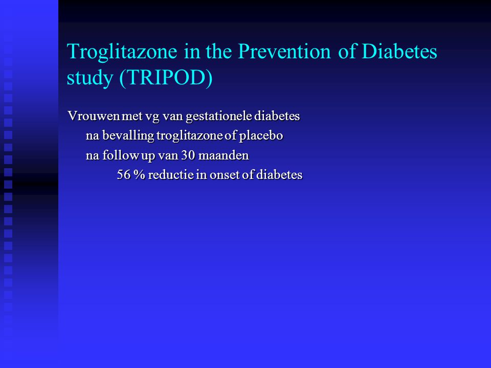 Troglitazone in the Prevention of Diabetes study (TRIPOD) Vrouwen met vg van gestationele diabetes na bevalling troglitazone of placebo na follow up v