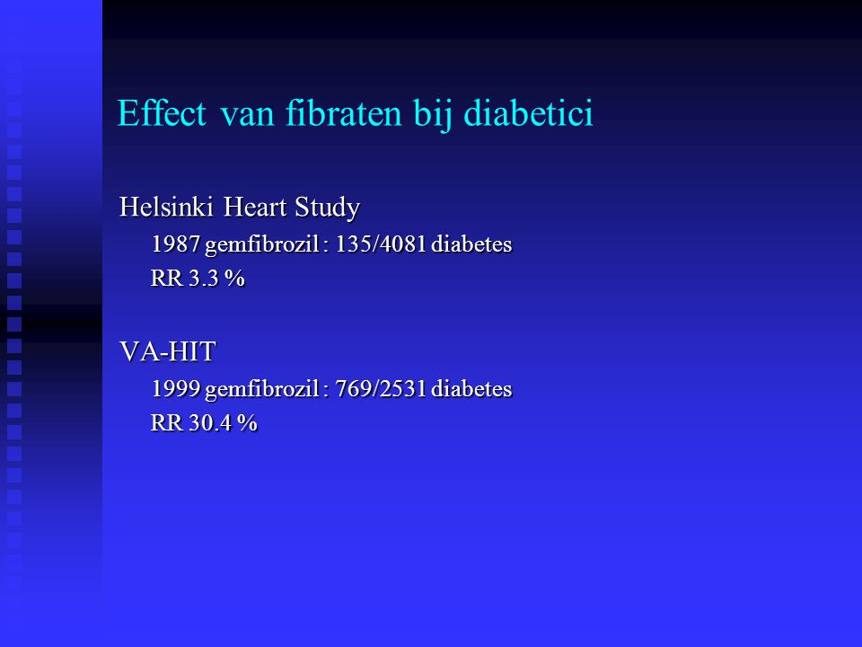 Effect van fibraten bij diabetici Helsinki Heart Study 1987 gemfibrozil : 135/4081 diabetes RR 3.3 % VA-HIT 1999 gemfibrozil : 769/2531 diabetes RR 30