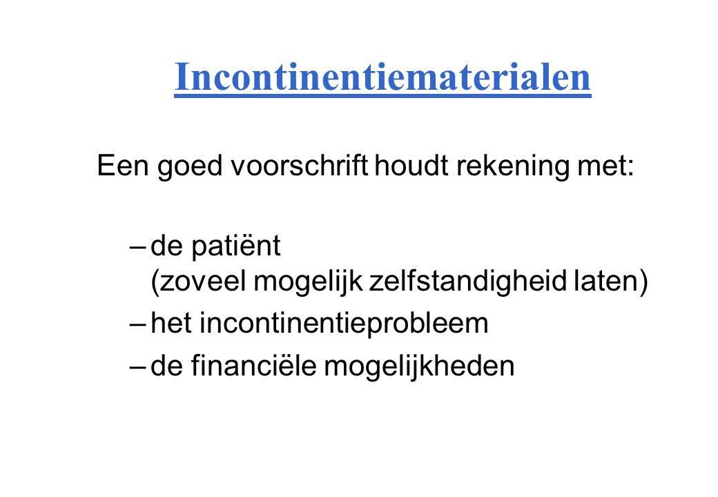 Incontinentiematerialen Een goed voorschrift houdt rekening met: –de patiënt (zoveel mogelijk zelfstandigheid laten) –het incontinentieprobleem –de fi