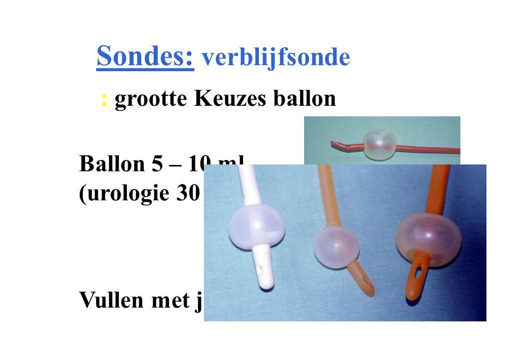 Sondes: verblijfsonde : grootte Keuzes ballon Ballon 5 – 10 ml (urologie 30 – 50 ml) Vullen met juiste hoeveelheid