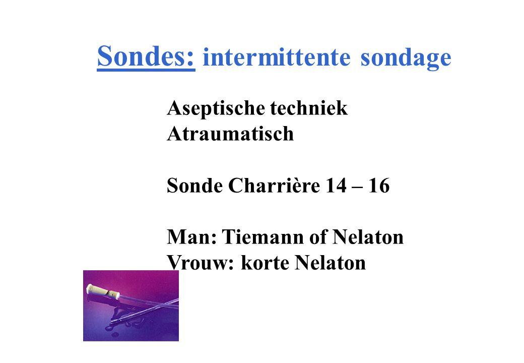 Aseptische techniek Atraumatisch Sonde Charrière 14 – 16 Man: Tiemann of Nelaton Vrouw: korte Nelaton