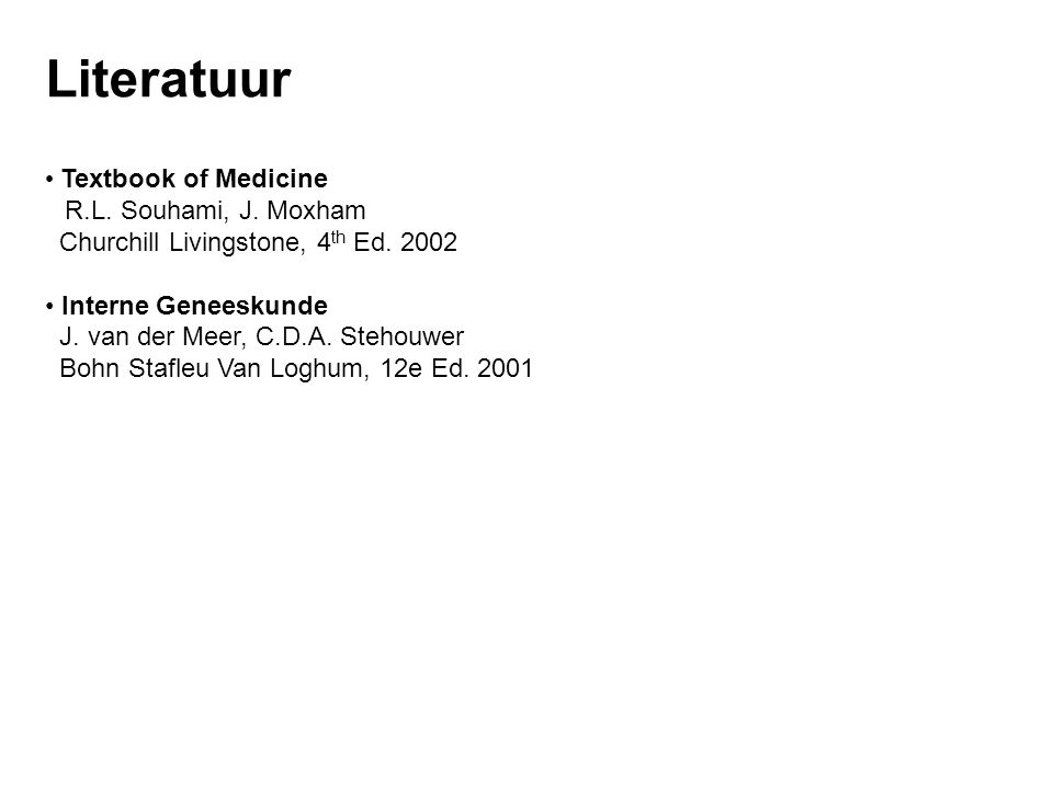 Literatuur Textbook of Medicine R.L.Souhami, J. Moxham Churchill Livingstone, 4 th Ed.