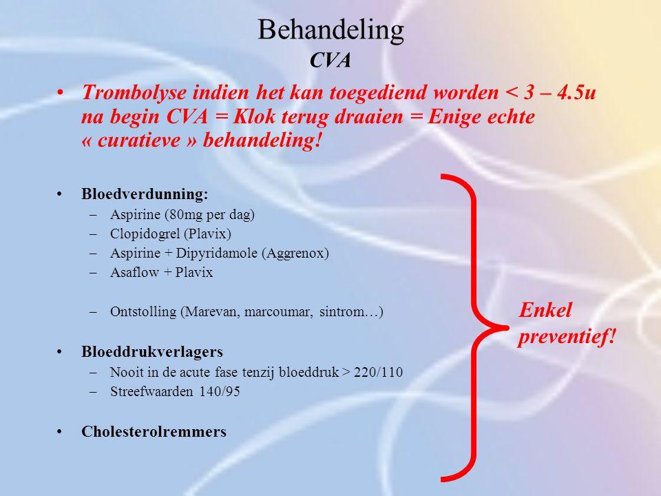 Behandeling CVA Trombolyse indien het kan toegediend worden < 3 – 4.5u na begin CVA = Klok terug draaien = Enige echte « curatieve » behandeling! Bloe