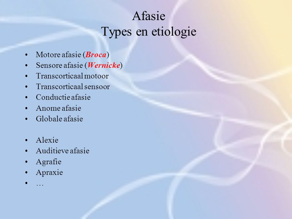 Afasie Types en etiologie Motore afasie (Broca) Sensore afasie (Wernicke) Transcorticaal motoor Transcorticaal sensoor Conductie afasie Anome afasie G