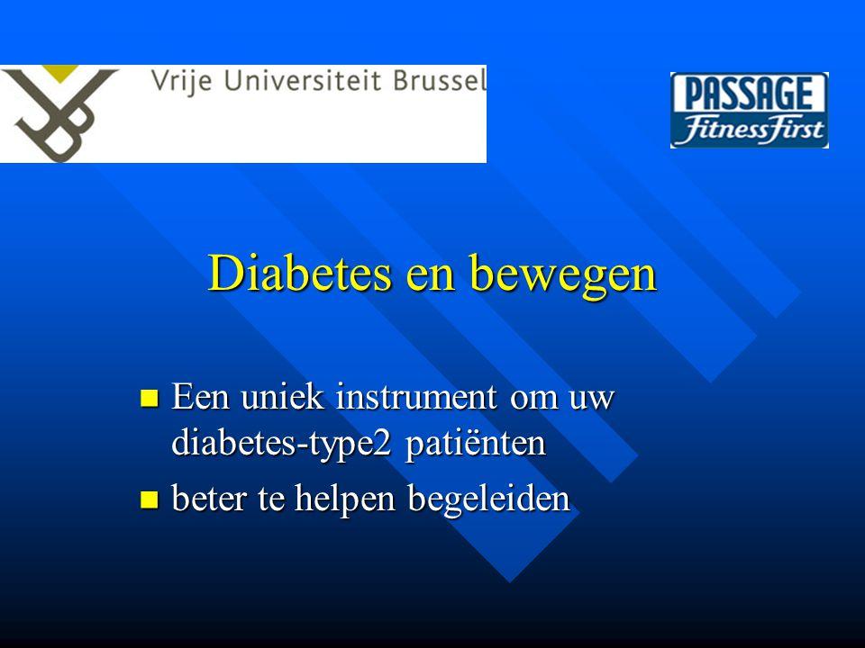 Diabetes en bewegen Een uniek instrument om uw diabetes-type2 patiënten Een uniek instrument om uw diabetes-type2 patiënten beter te helpen begeleiden beter te helpen begeleiden