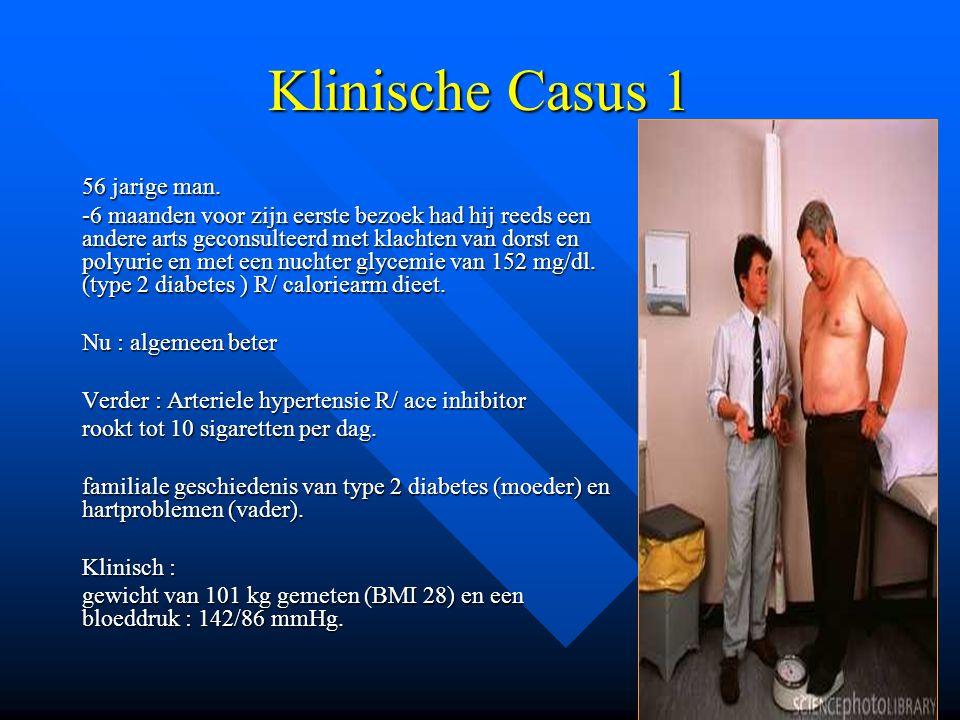 Klinische Casus 1 56 jarige man. -6 maanden voor zijn eerste bezoek had hij reeds een andere arts geconsulteerd met klachten van dorst en polyurie en