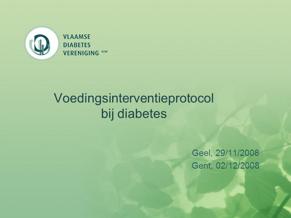 Voedingsinterventieprotocol bij diabetes Geel, 29/11/2008 Gent, 02/12/2008