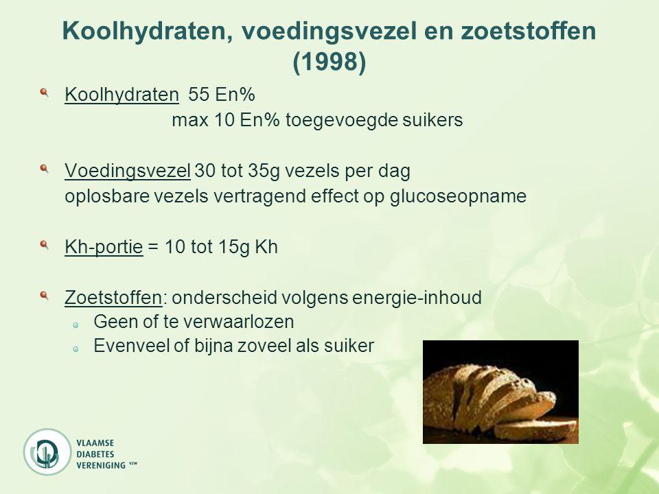 Koolhydraten, voedingsvezel en zoetstoffen (1998) Koolhydraten 55 En% max 10 En% toegevoegde suikers Voedingsvezel 30 tot 35g vezels per dag oplosbare