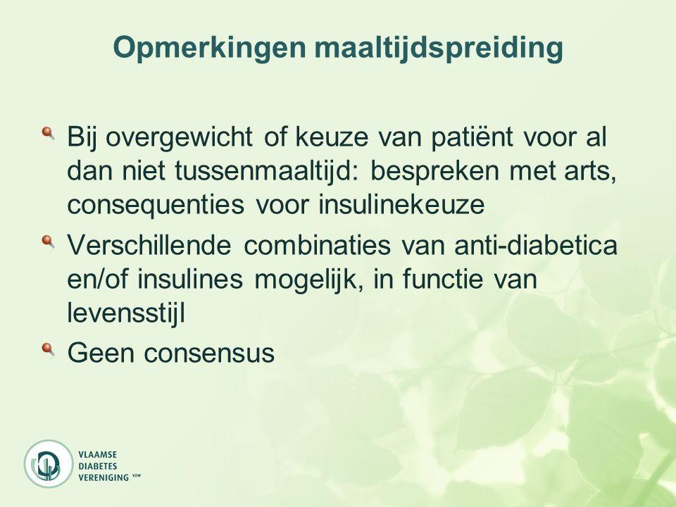 Opmerkingen maaltijdspreiding Bij overgewicht of keuze van patiënt voor al dan niet tussenmaaltijd: bespreken met arts, consequenties voor insulinekeu