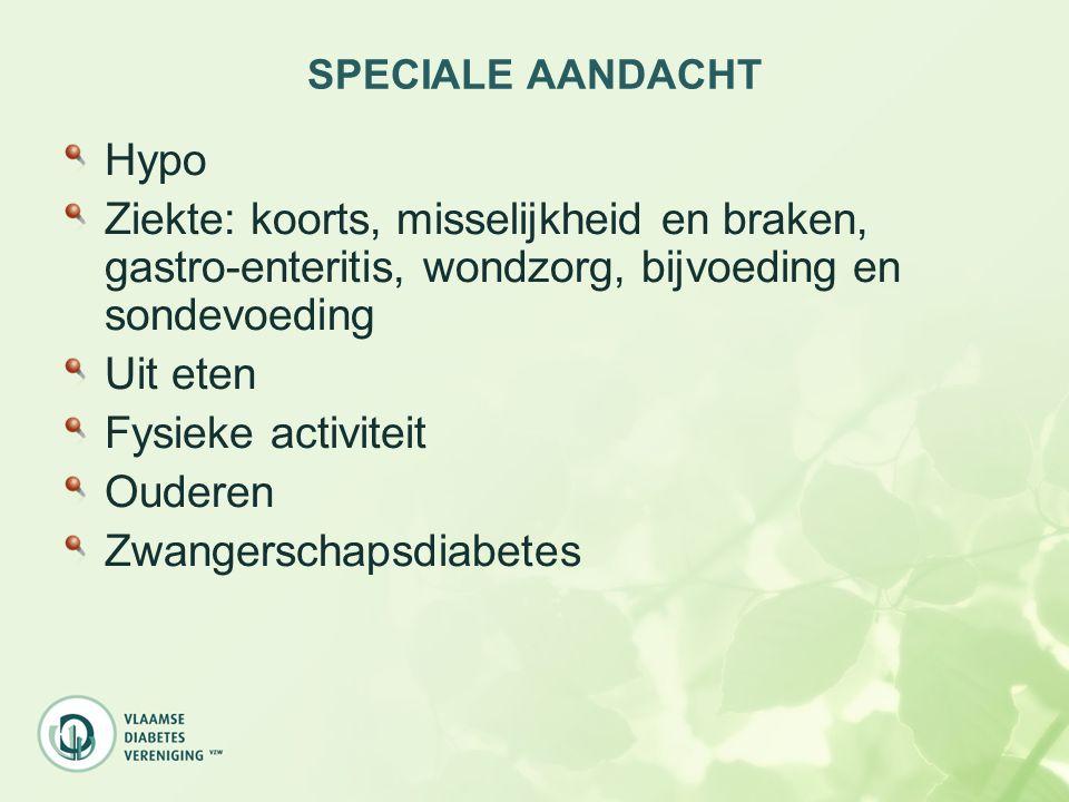 SPECIALE AANDACHT Hypo Ziekte: koorts, misselijkheid en braken, gastro-enteritis, wondzorg, bijvoeding en sondevoeding Uit eten Fysieke activiteit Oud