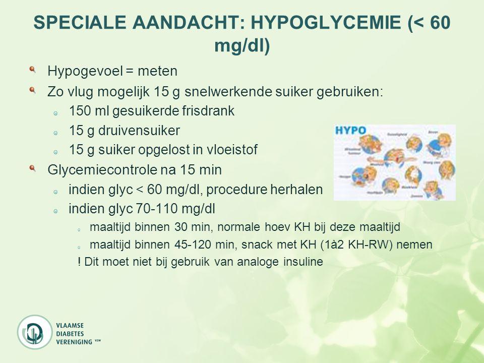 SPECIALE AANDACHT: HYPOGLYCEMIE (< 60 mg/dl) Hypogevoel = meten Zo vlug mogelijk 15 g snelwerkende suiker gebruiken: 150 ml gesuikerde frisdrank 15 g