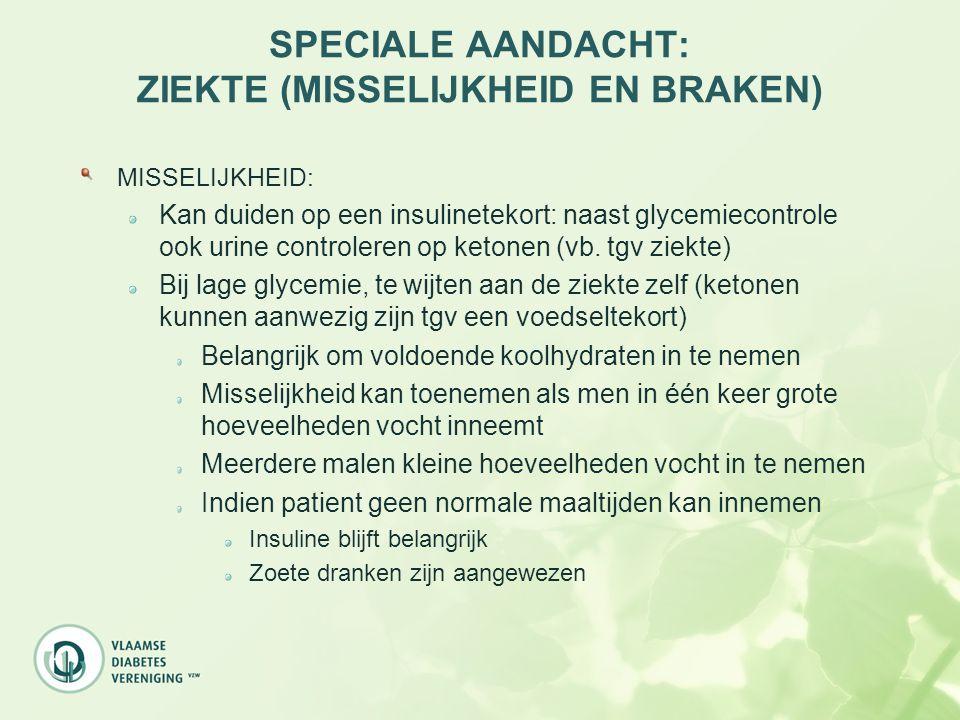 SPECIALE AANDACHT: ZIEKTE (MISSELIJKHEID EN BRAKEN) MISSELIJKHEID: Kan duiden op een insulinetekort: naast glycemiecontrole ook urine controleren op k