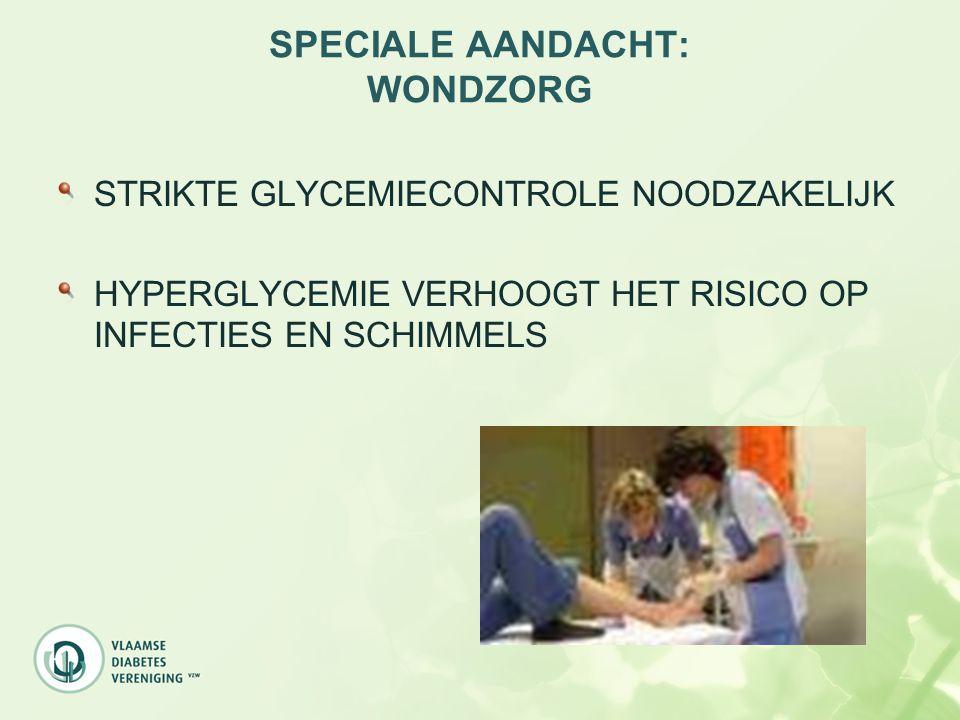 SPECIALE AANDACHT: WONDZORG STRIKTE GLYCEMIECONTROLE NOODZAKELIJK HYPERGLYCEMIE VERHOOGT HET RISICO OP INFECTIES EN SCHIMMELS