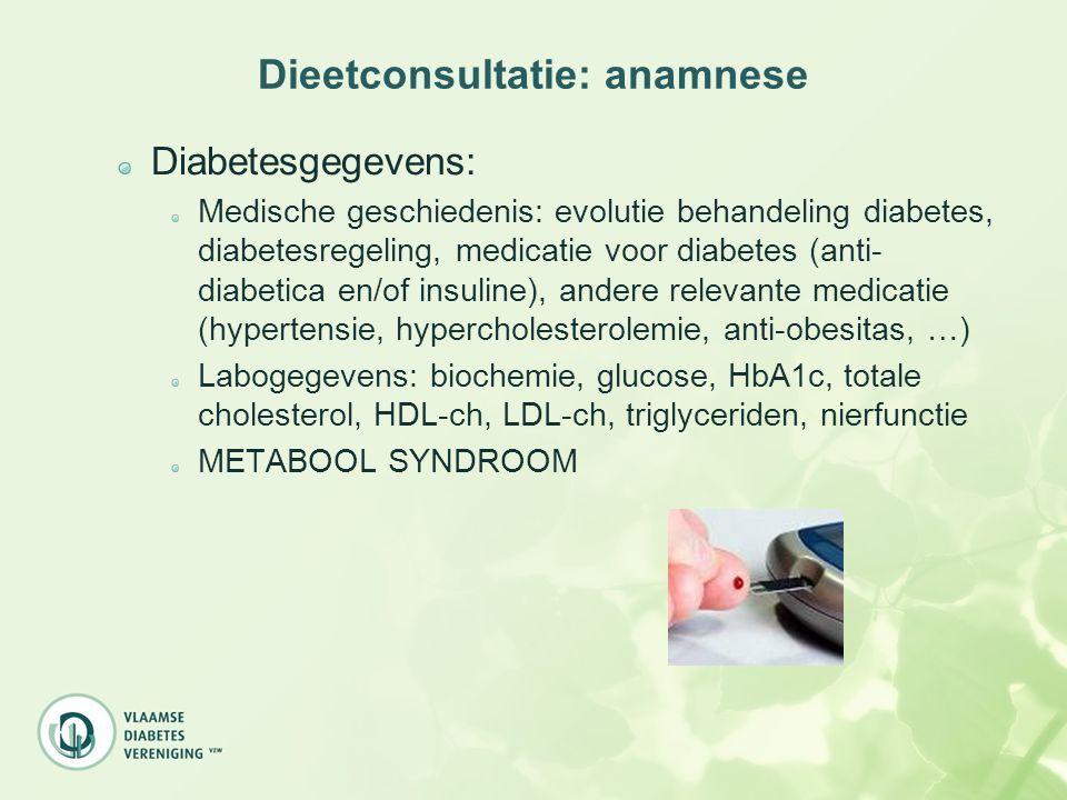 Dieetconsultatie: anamnese Diabetesgegevens: Medische geschiedenis: evolutie behandeling diabetes, diabetesregeling, medicatie voor diabetes (anti- di