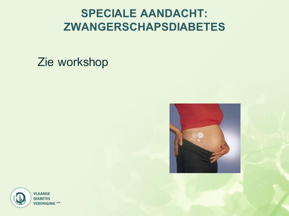 SPECIALE AANDACHT: ZWANGERSCHAPSDIABETES Zie workshop