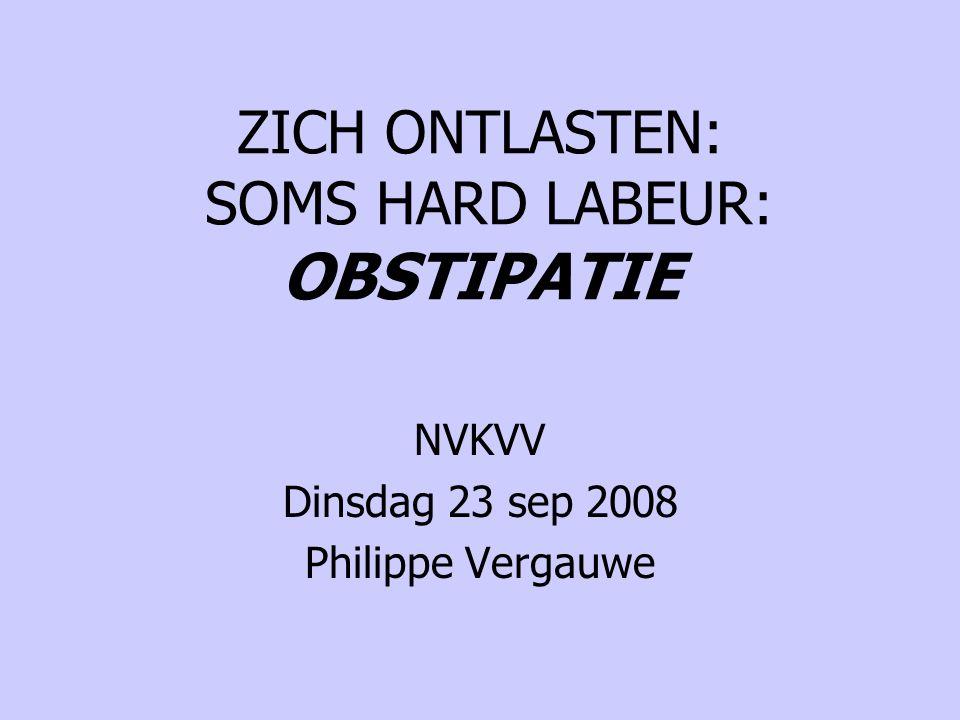 ZICH ONTLASTEN: SOMS HARD LABEUR: OBSTIPATIE NVKVV Dinsdag 23 sep 2008 Philippe Vergauwe