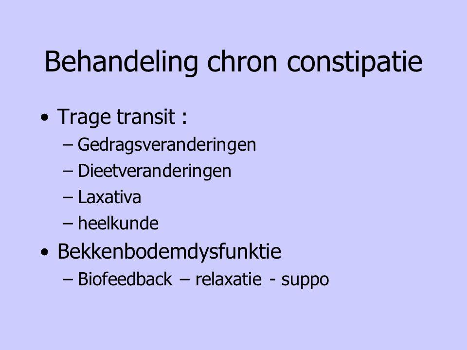 Behandeling chron constipatie Trage transit : –Gedragsveranderingen –Dieetveranderingen –Laxativa –heelkunde Bekkenbodemdysfunktie –Biofeedback – rela