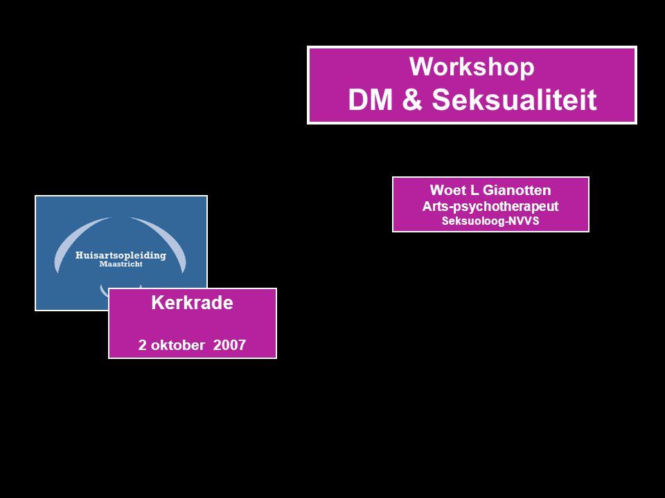 Kerkrade 2 oktober 2007 Workshop DM & Seksualiteit Woet L Gianotten Arts-psychotherapeut Seksuoloog-NVVS