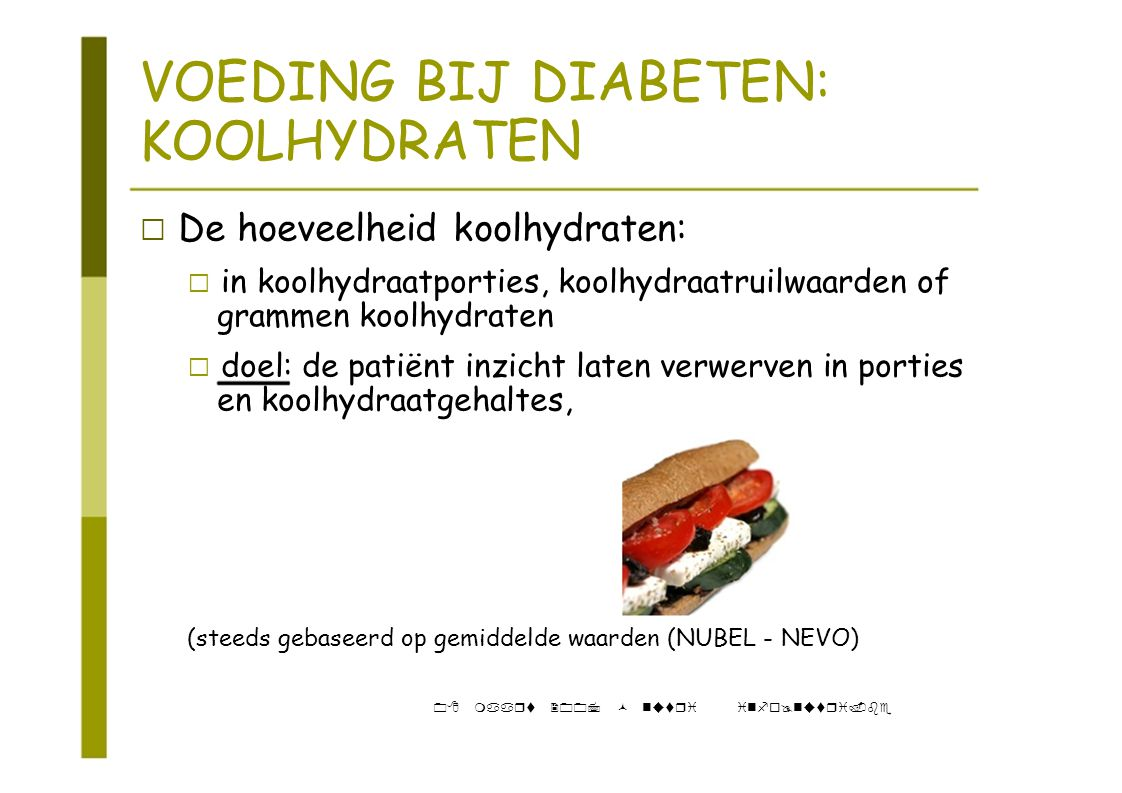 """VOEDING BIJ DIABETEN: KOOLHYDRATEN ‡ De hoeveelheid koolhydraten: """" in koolhydraatporties, koolhydraatruilwaarden of grammen koolhydraten """" doel: de p"""