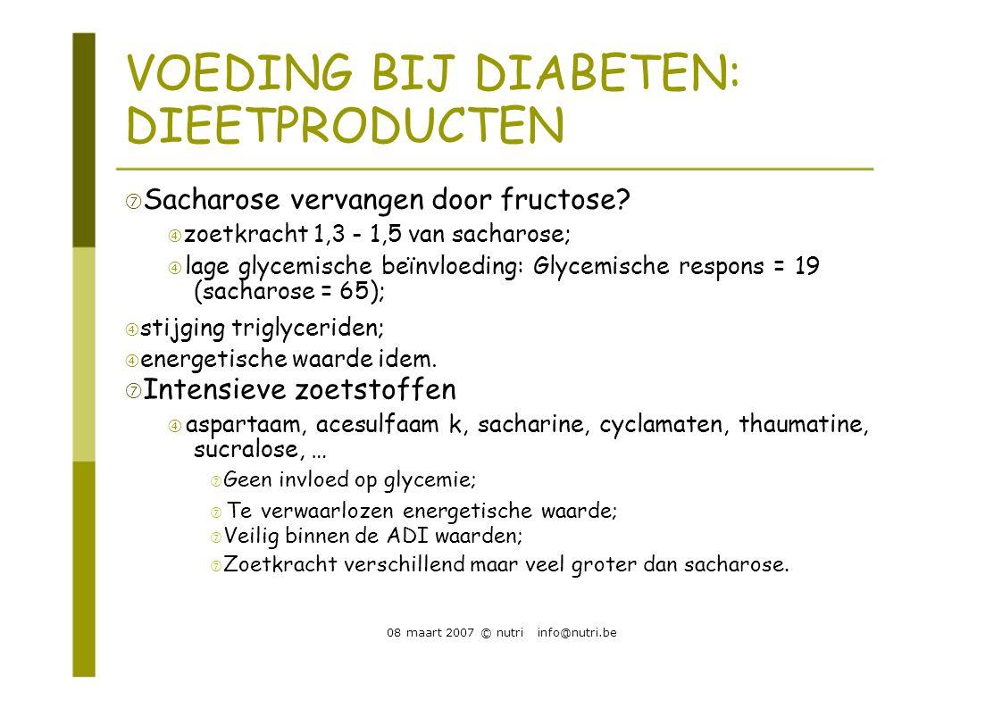 VOEDING BIJ DIABETEN: DIEETPRODUCTEN  Sacharose vervangen door fructose?  zoetkracht 1,3 - 1,5 van sacharose;  lage glycemische beïnvloeding: Glyce