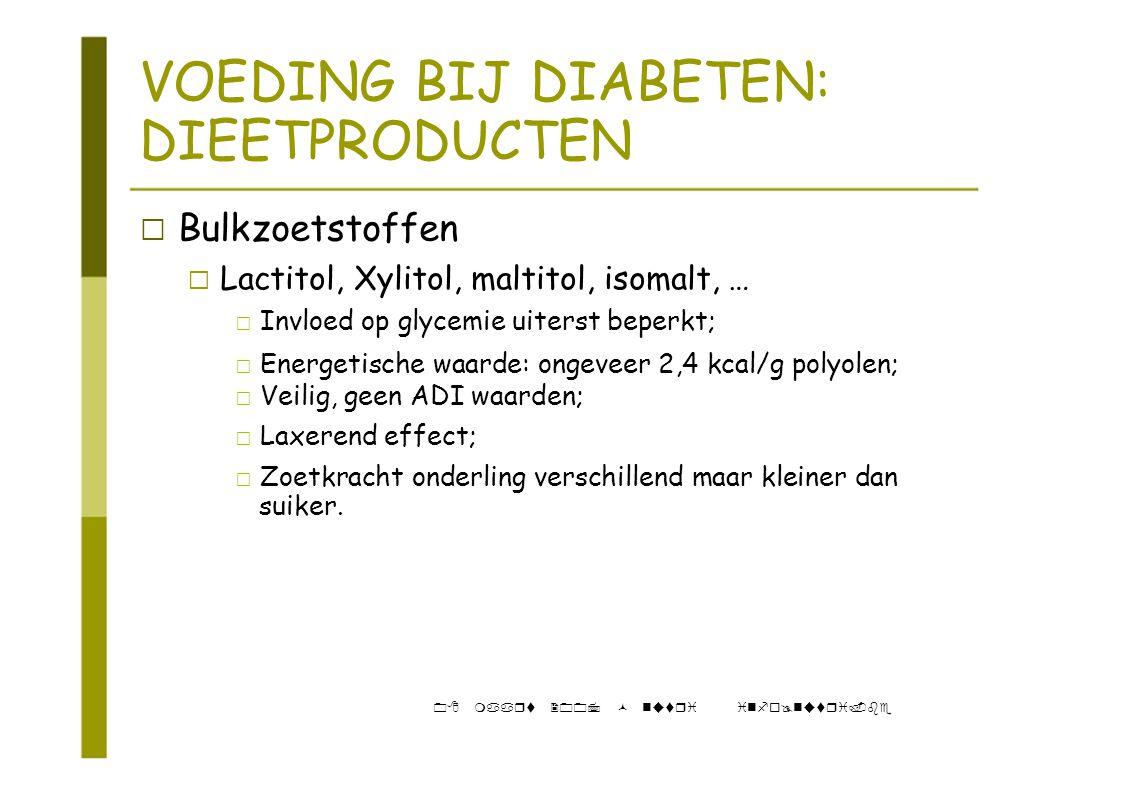 """VOEDING BIJ DIABETEN: DIEETPRODUCTEN ‡ Bulkzoetstoffen """" Lactitol, Xylitol, maltitol, isomalt, … ‡ Invloed op glycemie uiterst beperkt; ‡ Energetische"""