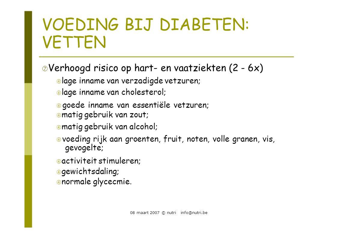 VOEDING BIJ DIABETEN: VETTEN  Verhoogd risico op hart- en vaatziekten (2 - 6x)  lage inname van verzadigde vetzuren;  lage inname van cholesterol;