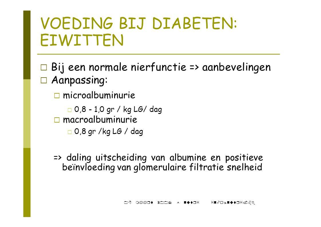 """VOEDING BIJ DIABETEN: EIWITTEN ‡ Bij een normale nierfunctie => aanbevelingen ‡ Aanpassing: """" microalbuminurie ‡ 0,8 - 1,0 gr / kg LG/ dag """" macroalbu"""