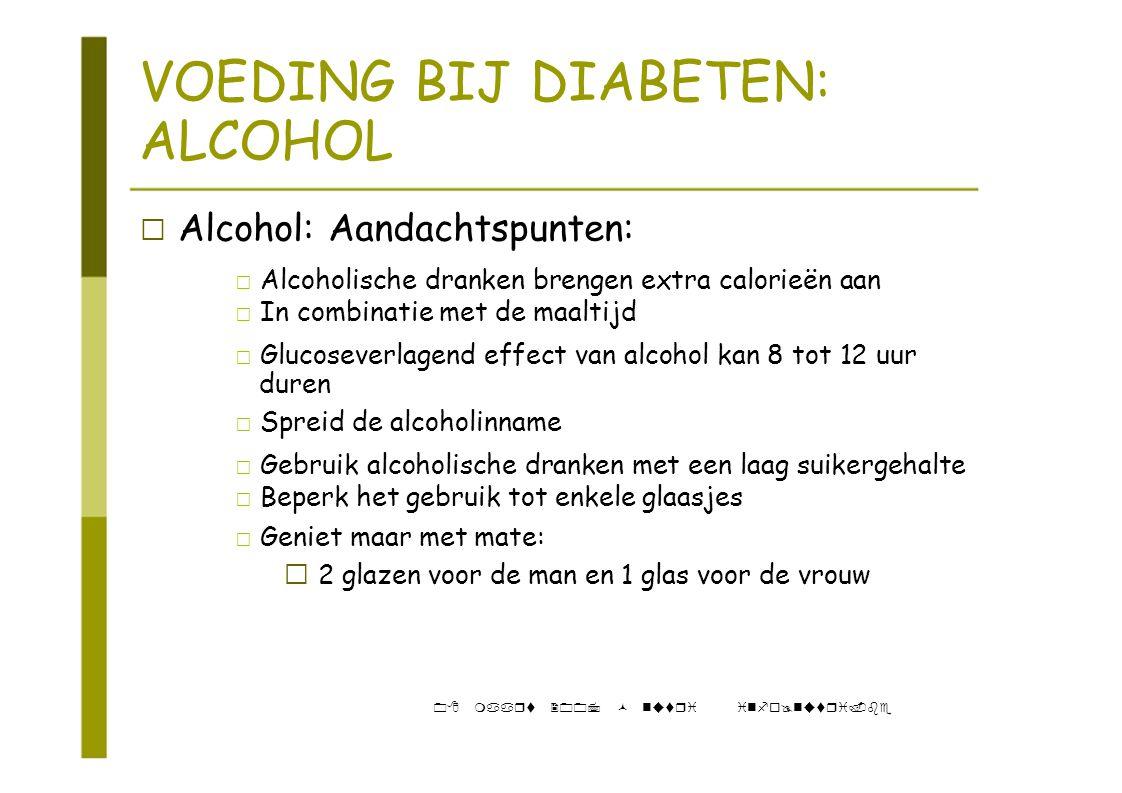VOEDING BIJ DIABETEN: ALCOHOL ‡ Alcohol: Aandachtspunten: ‡ Alcoholische dranken brengen extra calorieën aan ‡ In combinatie met de maaltijd ‡ Glucose